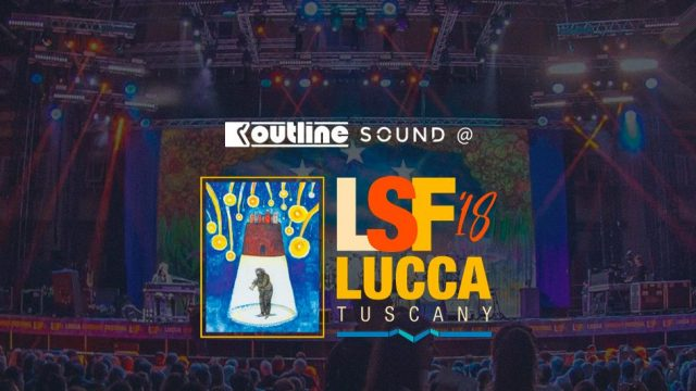OUTLINE SOUND @ LUCCA SUMMER FESTIVAL 2018